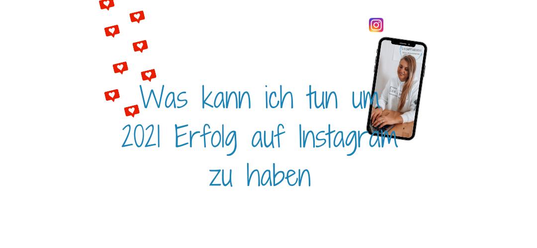 Was kann ich tun um 2021 Erfolg auf Instagram zu haben
